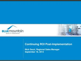 Continuing ROI Post-Implementation Nick Geczi, Regional Sales Manager September 18, 2013