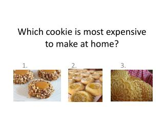 Which cookie is most expensive to make at home?