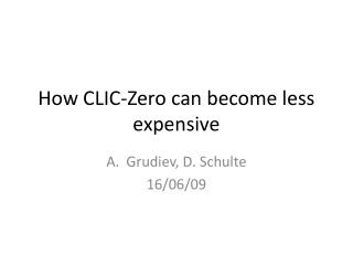 How CLIC-Zero can become less expensive