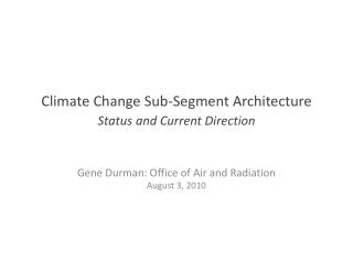 Climate Change Sub-Segment Architecture Status and Current Direction