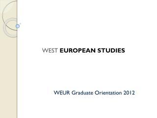 WEUR Graduate Orientation  2012