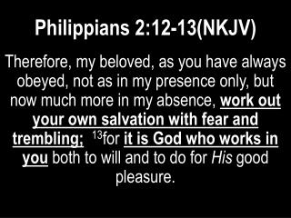 Philippians 2:12-13(NKJV)