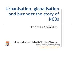 Urbanisation ,  globalisation  and  business:the  story of NCDs