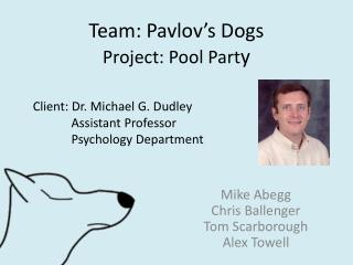 Team: Pavlov's Dogs Project: Pool Part y