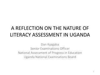 A REFLECTION ON THE NATURE OF LITERACY ASSESSMENT IN UGANDA