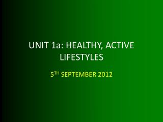 UNIT 1a: HEALTHY, ACTIVE LIFESTYLES