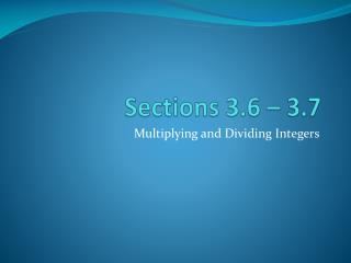 Sections 3.6 – 3.7