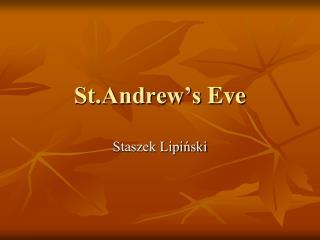 St.Andrew's Eve