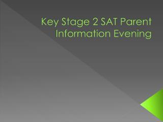 Key Stage 2 SAT Parent Information Evening