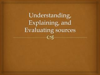 Understanding, Explaining, and Evaluating sources