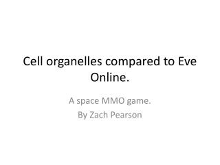 Cell organelles compared to Eve Online.