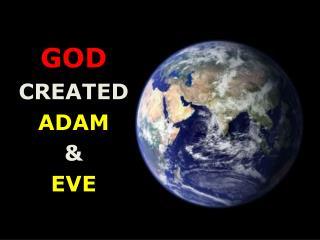 GOD CREATED  ADAM &  EVE