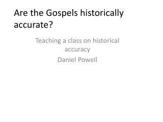 Are the Gospels historically accurate?
