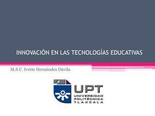 INNOVACIÓN EN LAS TECNOLOGÍAS EDUCATIVAS