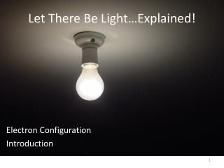 Let There Be Light…Explained!