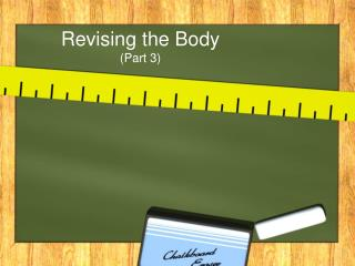 Revising the Body  (Part 3)