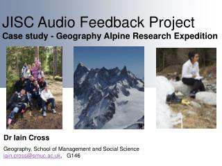 JISC  Audio Feedback Project  C ase study - Geography Alpine Research Expedition