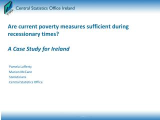 Are current poverty measures sufficient during recessionary times? A  Case Study for Ireland