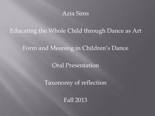 Azia  Sims Educating the Whole Child through Dance as Art Form and Meaning in Children�s Dance