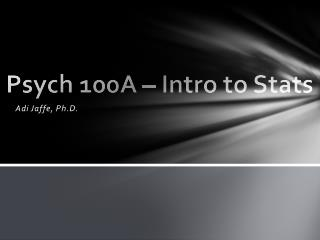 Psych 100A – Intro to Stats