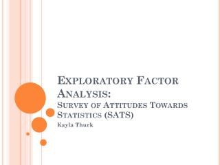 Exploratory Factor Analysis:  Survey of Attitudes Towards Statistics (SATS)