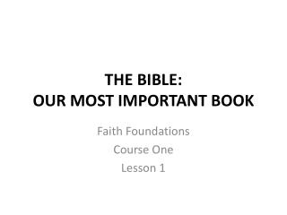 THE BIBLE:  OUR  MOST IMPORTANT  BOOK