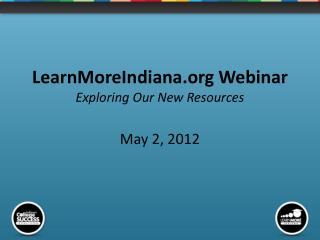 LearnMoreIndiana Webinar Exploring Our New Resources May 2, 2012