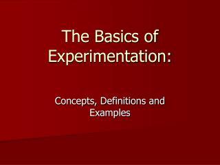 The Basics of Experimentation: