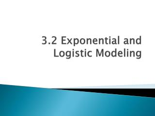 3.2 Exponential and Logistic Modeling