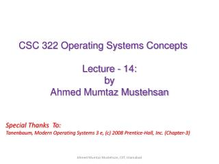 CSC 322 Operating Systems Concepts Lecture - 14: b y   Ahmed Mumtaz Mustehsan