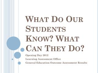 What Do Our Students Know? What Can They Do?