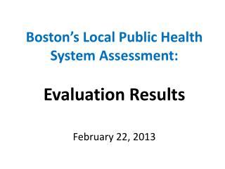 Boston's Local Public Health System Assessment: Evaluation Results February 22, 2013