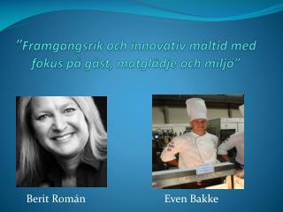 """"""" Framgångsrik och innovativ måltid med fokus på gäst, matglädje och miljö"""""""