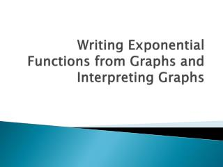 Writing Exponential Functions from  Graphs and Interpreting Graphs