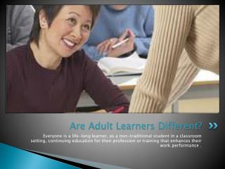 Are Adult Learners Different?