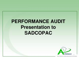 PERFORMANCE AUDIT  Presentation to  SADCOPAC