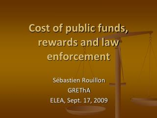 Cost of public funds, rewards and law enforcement