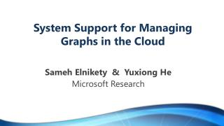 System Support for Managing  Graphs  in the Cloud