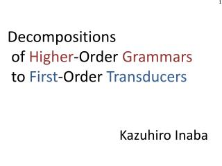 Decompositions  of  Higher -Order  Grammars to  First -Order  Transducers