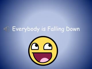 Everybody is Falling Down