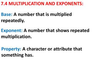 7.4 MULTIPLICATION AND EXPONENTS: