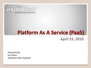 Platform As A Service ( PaaS )