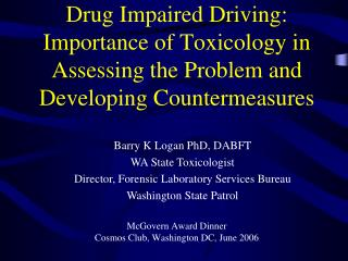 Drug Impaired Driving: Importance of Toxicology in Assessing the Problem and Developing Countermeasures