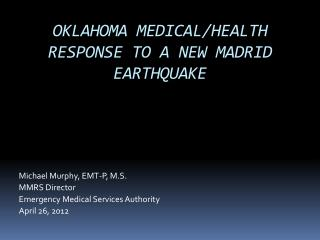 OKLAHOMA MEDICAL/HEALTH RESPONSE TO A NEW MADRID EARTHQUAKE