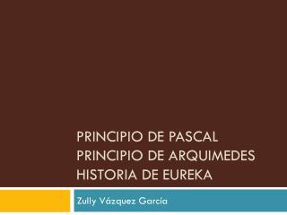 Principio de Pascal  PRINCIPIO DE ARQUIMEDES HISTORIA DE EUREKA