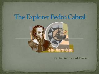 The Explorer Pedro Cabral