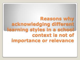 Learning Styles is a broad term and much confusion is generated by the term.