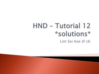 HND – Tutorial 12 *solutions*