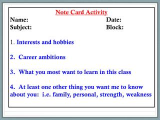 Note Card Activity Name:			 		Date : Subject:				 	Block : 1.  Interests  and hobbies