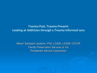 Trauma Past, Trauma Present: Looking at Addiction through a Trauma Informed Lens